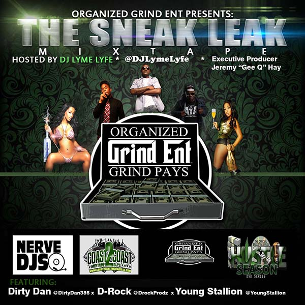 Organized Grind Ent Presents The Sneak Leak Mixtape - Dirty Dan @DirtyDan386, D-Rock @DRockProdz & Stallion @YoungStallion